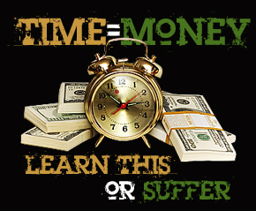 Time=Money: Learn This or Suffer!